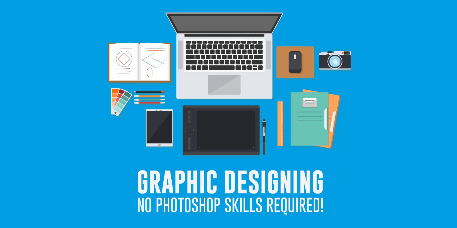 Graphic Designing – No Photoshop skills required!