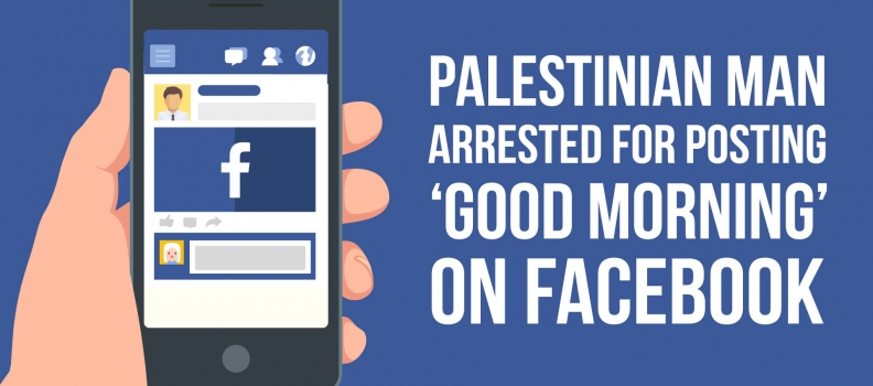Palestinian man arrested for posting 'good morning' on Facebook