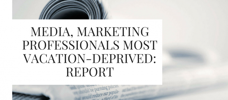 Media, marketing professionals most vacation-deprived: Report