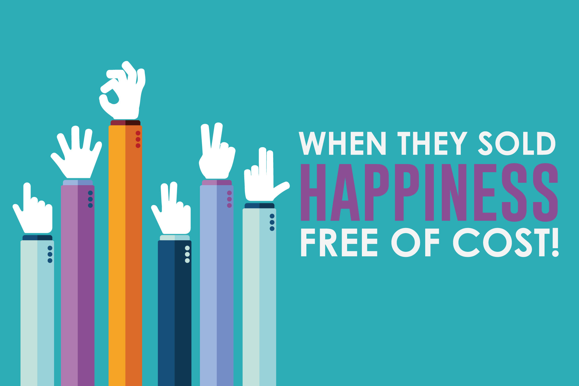 When they sold Happiness free of cost!