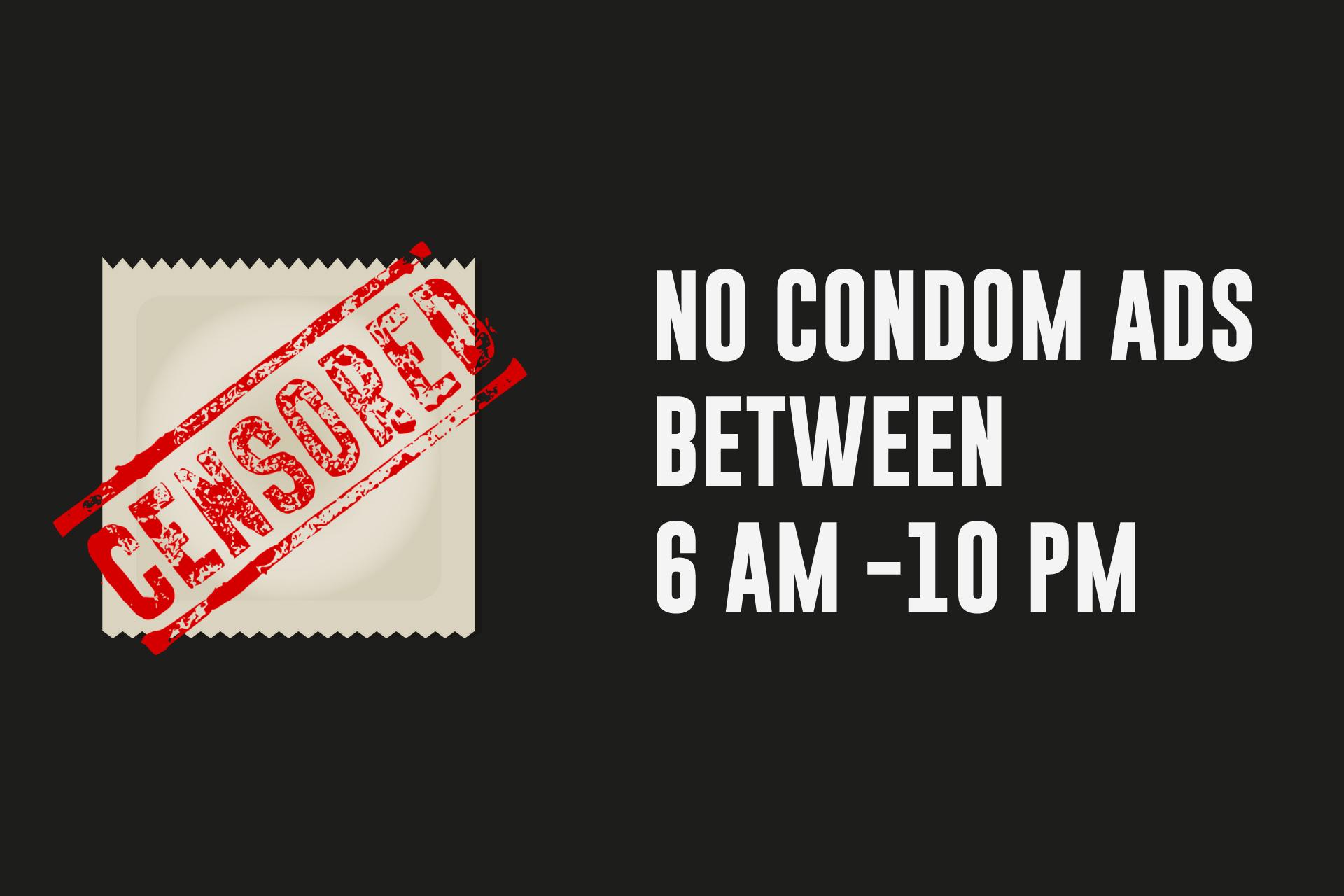 No Condom Ads between 6 am -10 pm