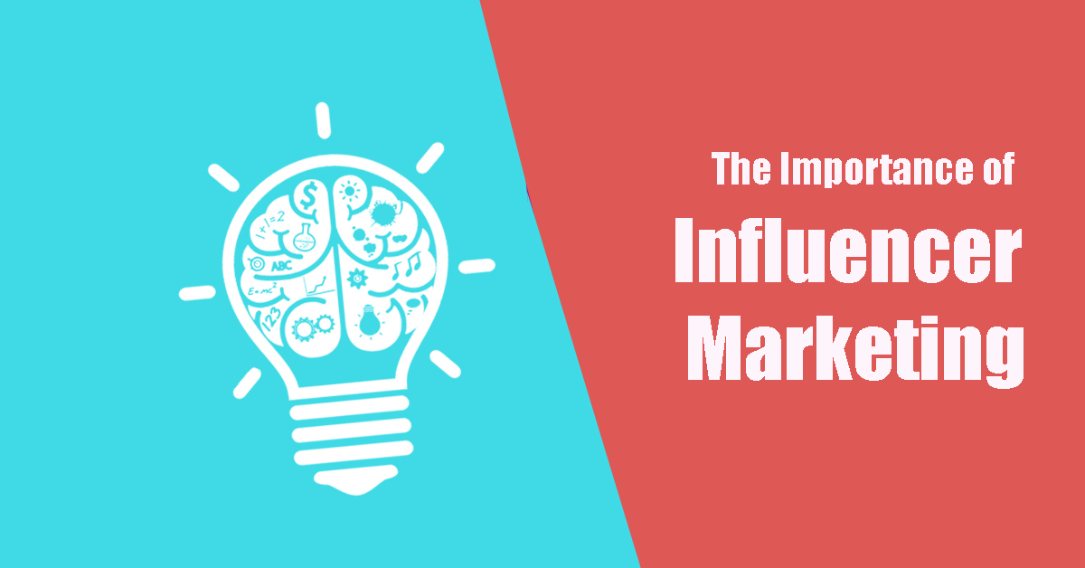 The Importance of Influencer Marketing