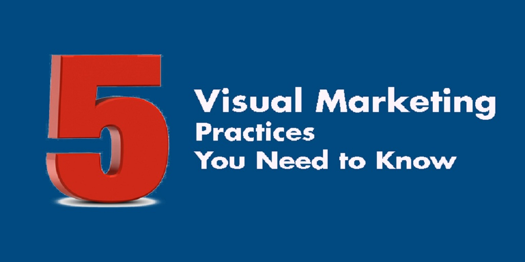 5 Visual Marketing Practices You Need to Know