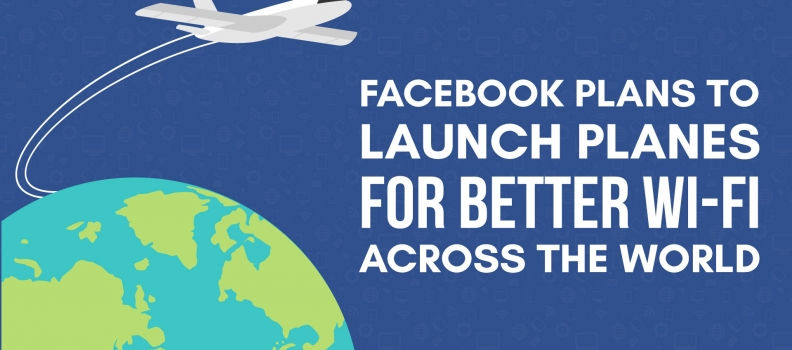Facebook Plans to Launch Planes for Better Wi-Fi across the World