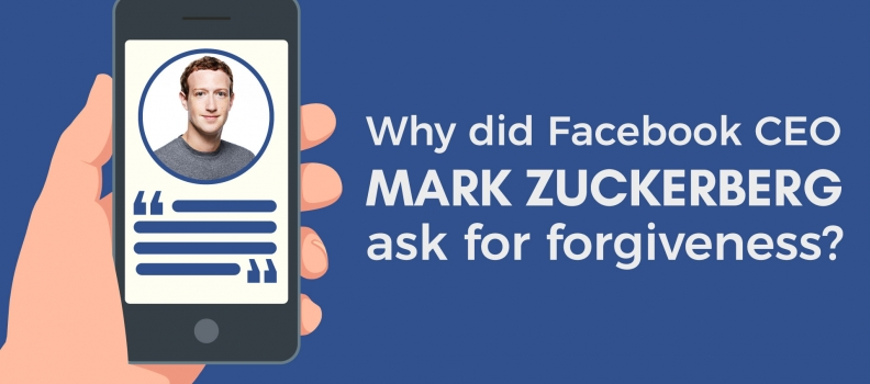 Why did Facebook CEO Mark Zuckerberg ask for forgiveness?