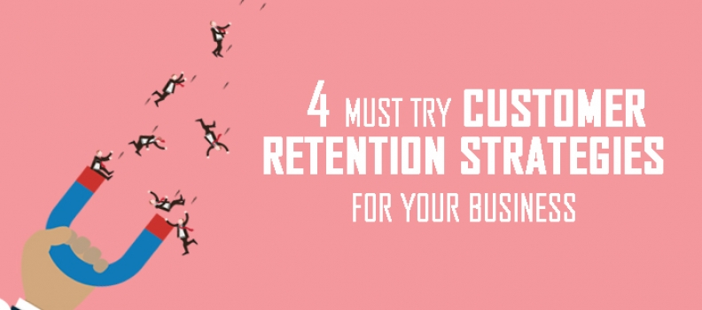 4 Must try Customer Retention Strategies for your Business