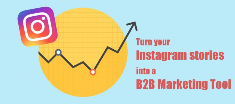 Turn your Instagram stories into a B2B Marketing Tool