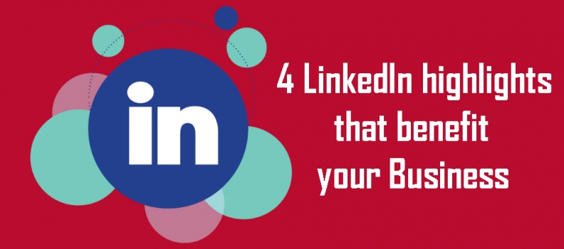 4 LinkedIn highlights that benefit your Business